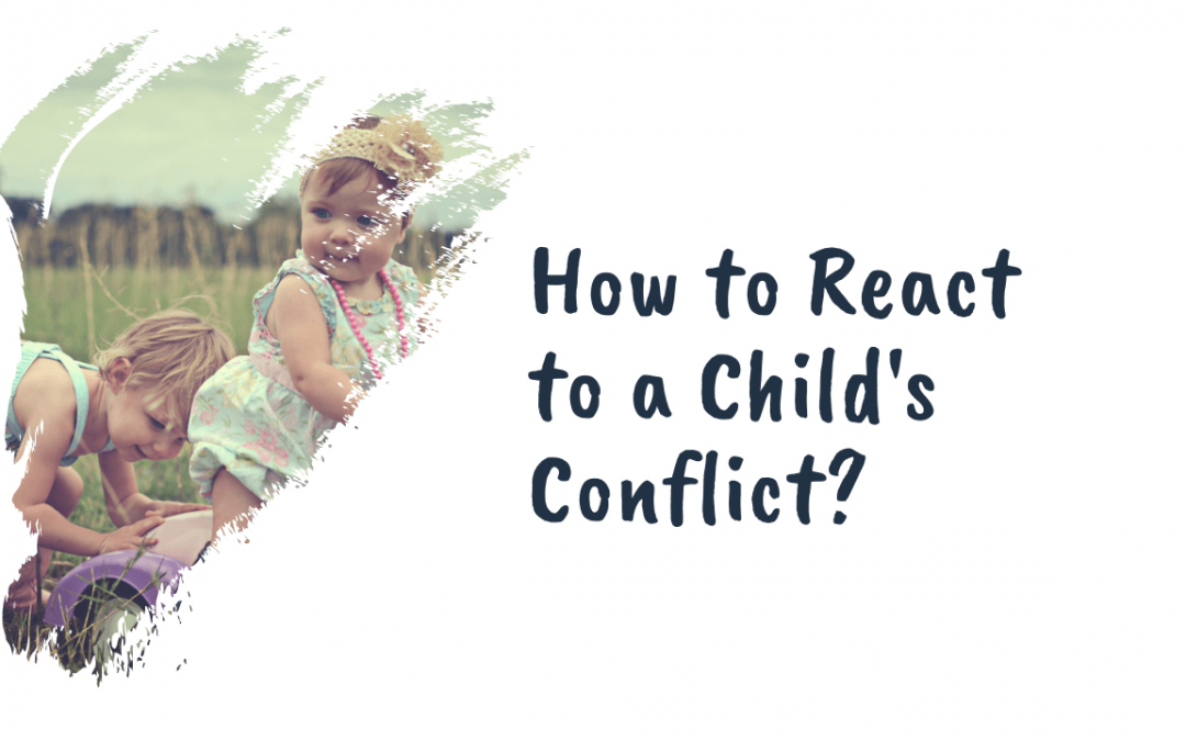 How to react to a child's conflict? One Advice from 2 Mothers-Educators-Authors
