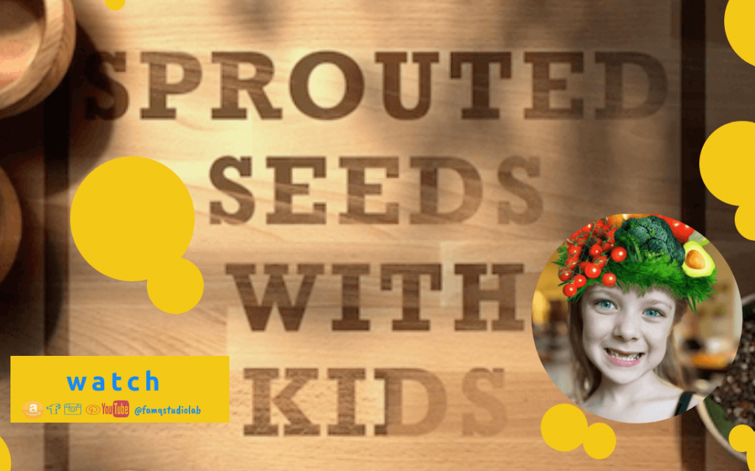 GROWING AND EATING SPROUTED SEEDS WITH KIDS AT HOME AS EASY AS 1, 2, 3