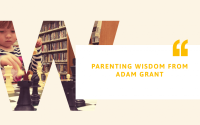 Words of Wisdom on Parenting from Adam Grant, Brilliant Thinker of 21 century